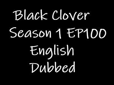 Black Clover Episode 100 English Dubbed Watch Online
