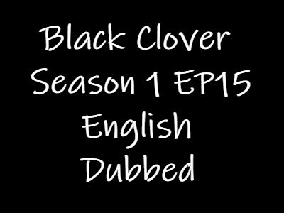 Black Clover Episode 15 English Dubbed Watch Online