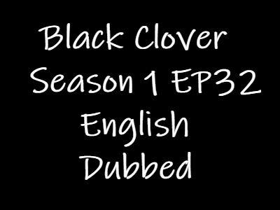 Black Clover Episode 32 English Dubbed Watch Online