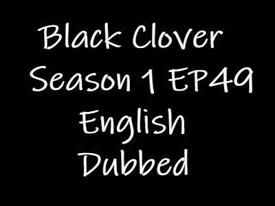 Black Clover Episode 49 English Dubbed Watch Online
