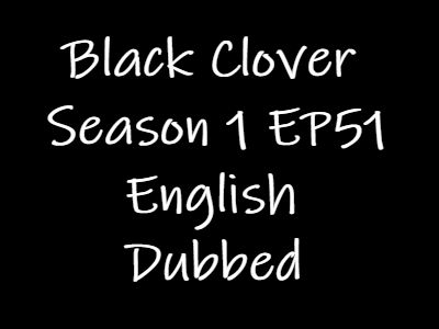 Black Clover Episode 51 English Dubbed Watch Online