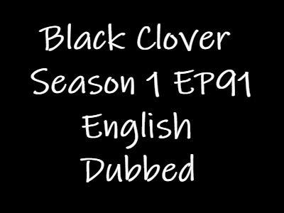Black Clover Episode 91 English Dubbed Watch Online