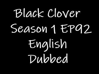 Black Clover Episode 92 English Dubbed Watch Online